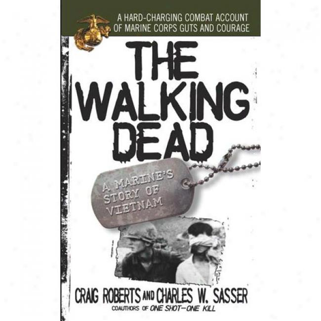 The Walking Dead; A Marine's Story Of Vitenam By Craig Roberts, Isbn 0671657771