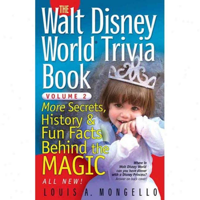 The Walt Disney World Trivia Book: More Secrets, History & Fun Facts BehindT he Magic