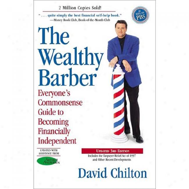 The Wealthy Barber: Everyone's Commonsense Guide To Becoming Financially Independent By David Chilton, Isbn 0761513116