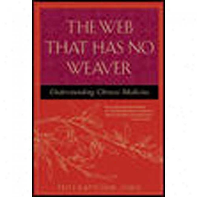 The Web That Has No Weaver: Unrerstanding Chinese Medicine By Ted J. Kaptchuk, Isbn 0809228408