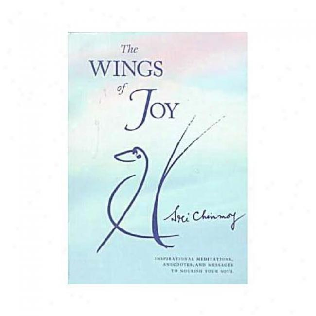 The Wings Of Joy: Finding Your Path To Inner Peace By Sri Chinmoy, Isbn 0684822423