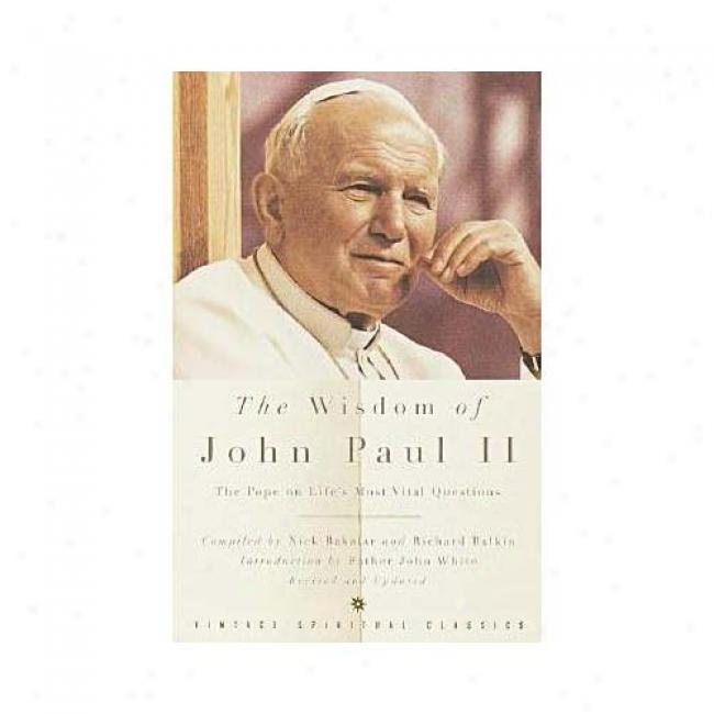 The Wisdmo Of John Paul Ii: The Pope On Life's Most Vital Questions By Richard Balkin, Isbn 0375727329