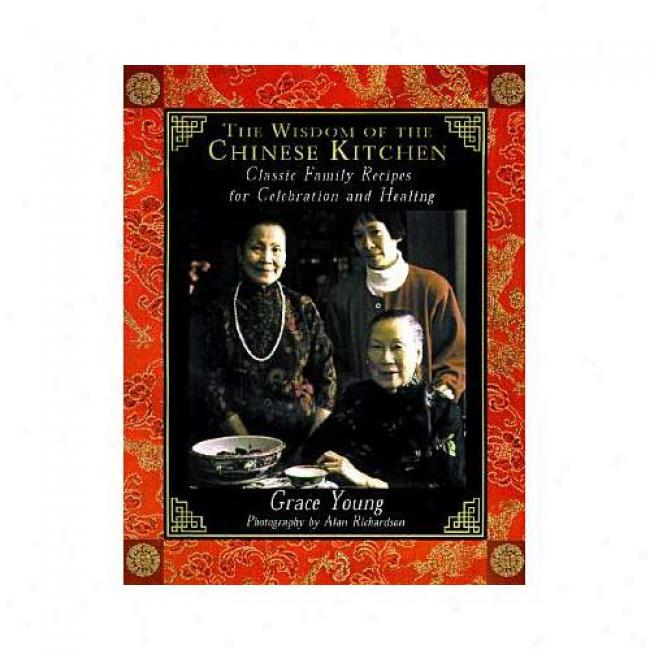 The Wisdom Of The Chinsde Kitchen: Classic Family Recipes For Celebration And Healing By Grace Young, Isbn 0684847396