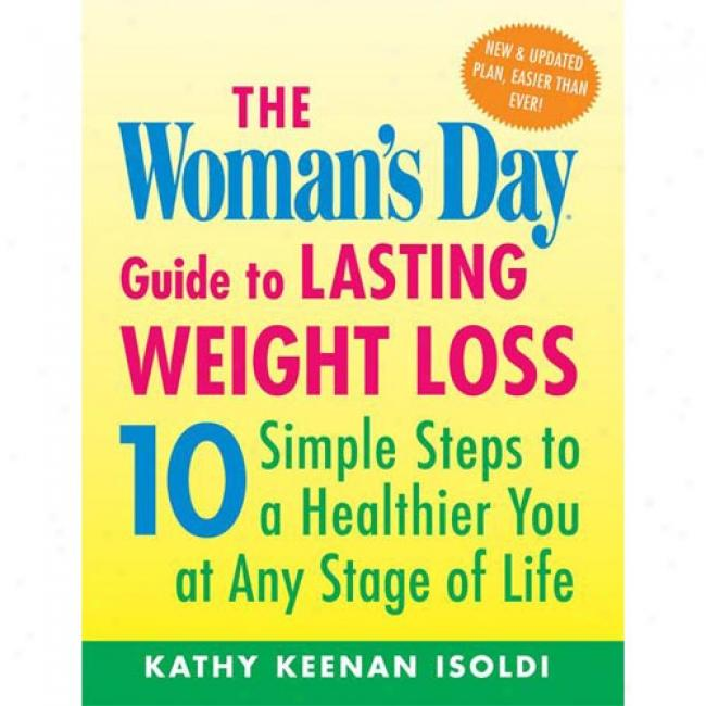 The Woman's Day Guide To Lasting Weight Loss: 10 Simple Steps To A Healthier You At Ang Stage Of Life