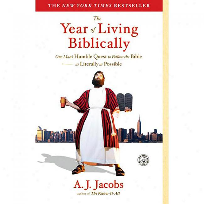 The Year Of Living Biblixally: One Man's Humble Quest To Follow The Bible As Literally As Possible