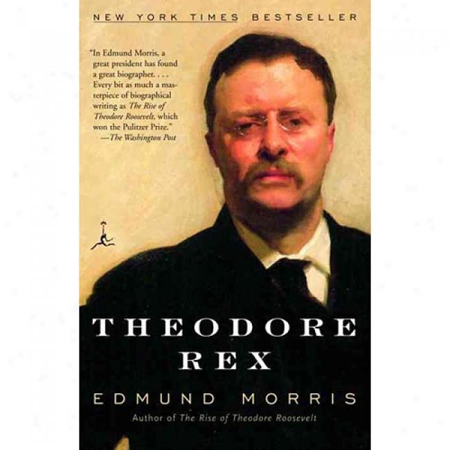 Theodore Rex By Edmund Morris, Isbn 0812966007