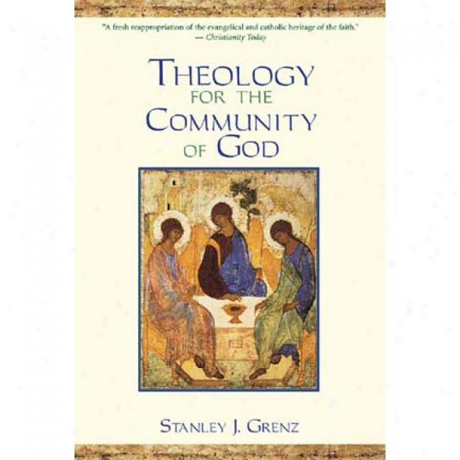 Theology For The Community Of God Through  Stanley J. Grenz, Isbn 0802847552