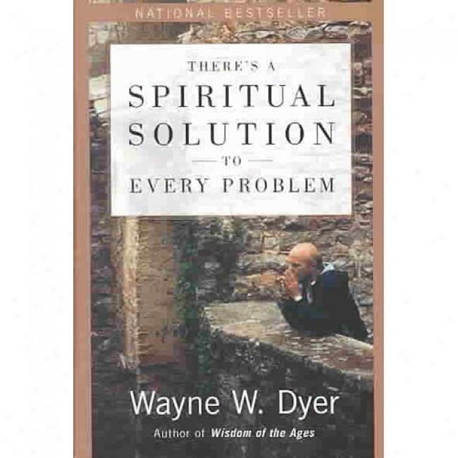 There's A Spiritual Solution To Every Problem By Wayne W. Dyer, Isbn 0060929707