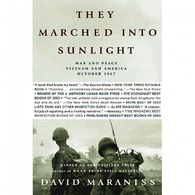 They Marched Into Sunlight: War And Peace Vietnam And Akerifa October 1967