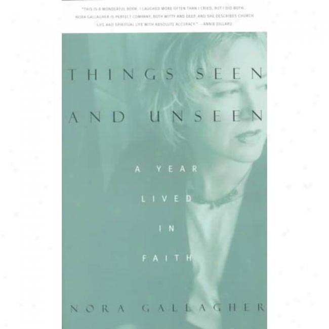 Things Seen And Unseen: A Year Lived In Faith By Nora Gallagher, Isbn 0679775498