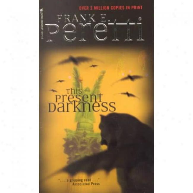 This Preseent Darkness By Frank E. Peretti, Isbn 0842361715