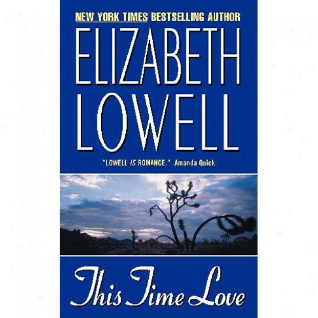 This Time Love By Elizabeth Lowell, Isbn 0380788949
