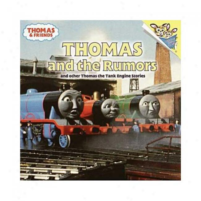 Thomas And The Rumors: And Other Thomas The Tank Enngine Stories By Wilbert Vere Awdry, Isbn 0375813721