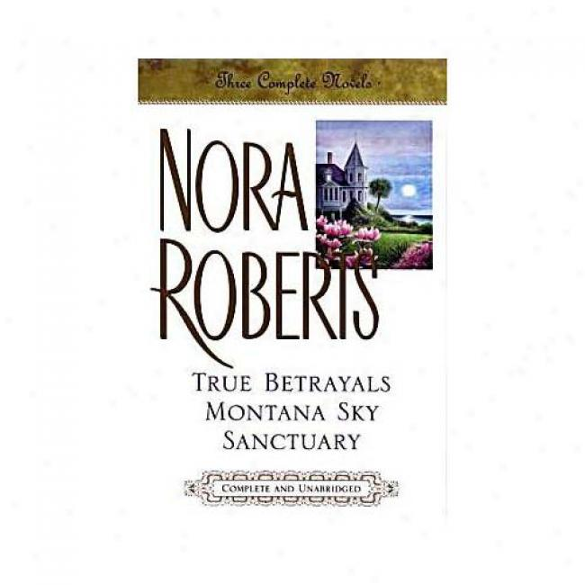 Three Completed Novels: True Betrayals, Montana Sky, Refuge By Nora Roberts, Isbn 0399147314