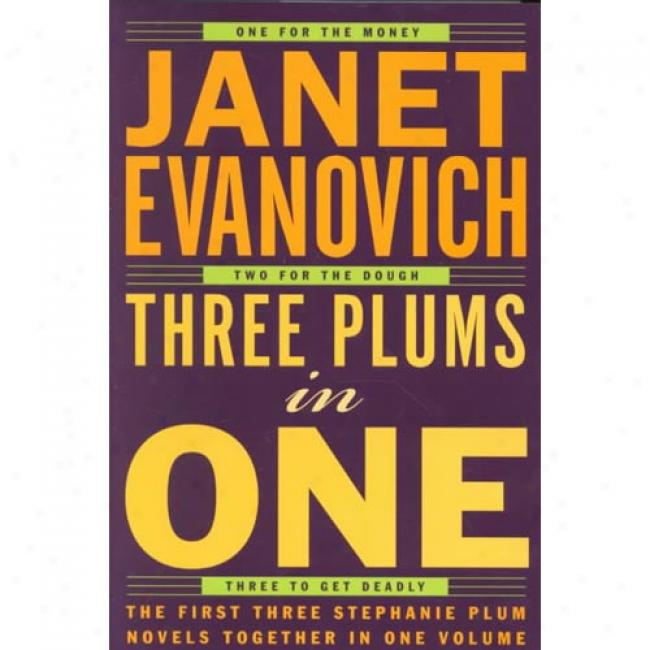 Three Plums In One: One For The Money, Two For The Dough, Three To Get Deadly Through  Janey Evanovich, Isbn 0743216393