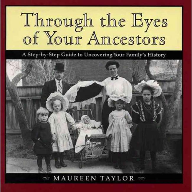 Through The Eyes Of Your Ancestkrs: A Step-by-step Guide To Uncovering Your Family's History By Maureen Taylir, Isbn 039586982x
