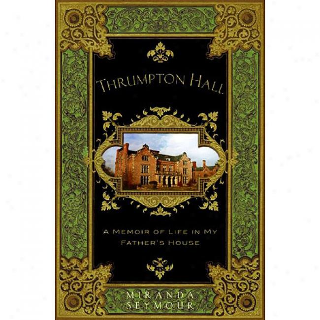 Thrumpton Hall: A Memoir Of Real person In My Father's House