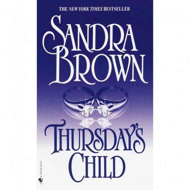 Thursday's Child By Sandra Brown, Isbn 0553576038