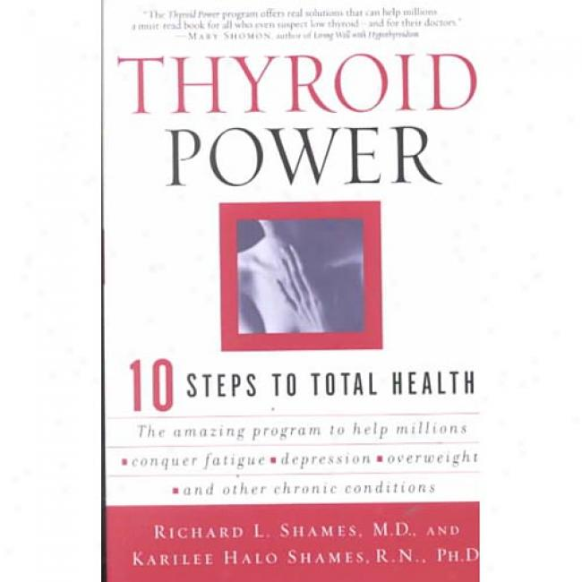 Thyroid Power: Ten Steps To Total Health By Richard L. Shames, Isbn 0060082224