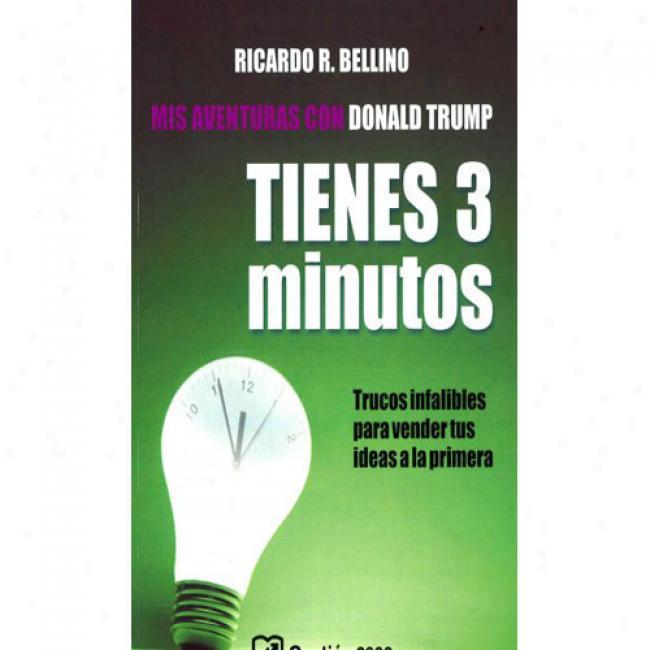 Tienes Tres Minutos: Trucos Infalibles Para Vender Tus Ideas A La Primera