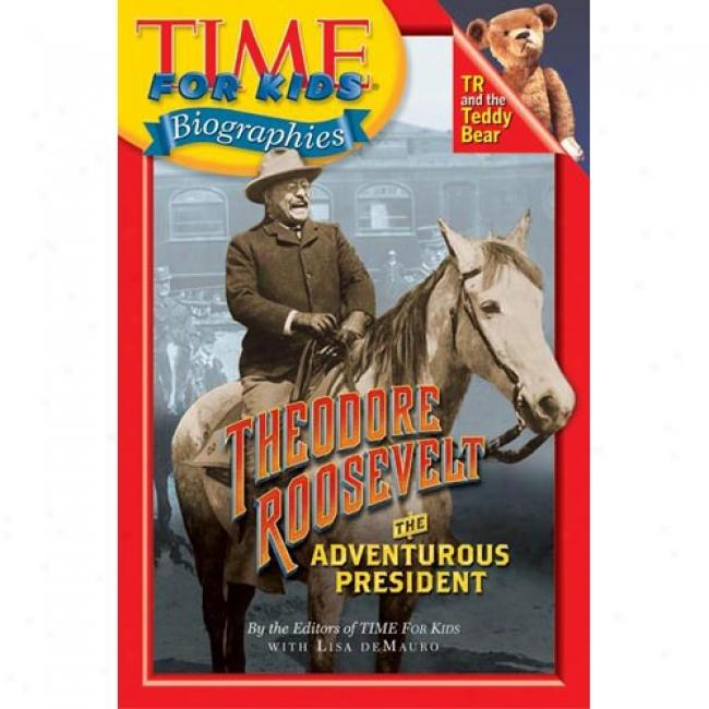 Time For Kids: Theoodore Roosevelt: The Adventurous President