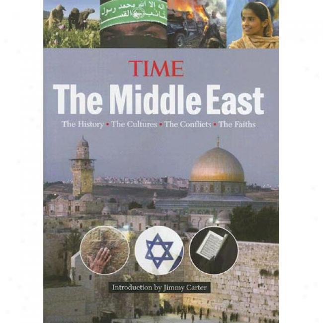 Time: The Middle East: The History, The Cultures, The Conflicts, The Faiths