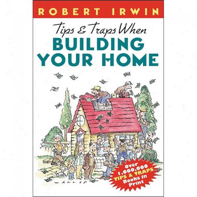 Tips & Traps When Building Your Home By Robert Irwin, Isbn 007135686x