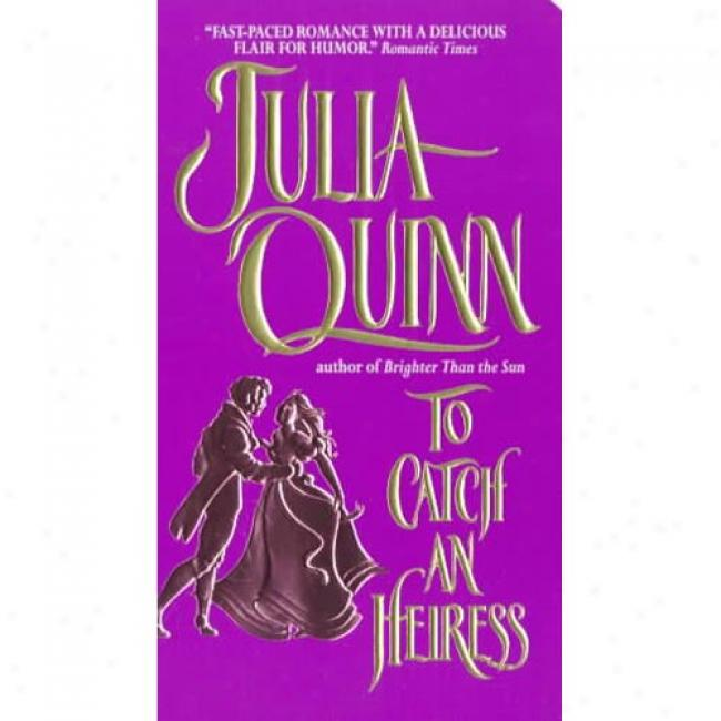 To Catch An Heiress By Julia Quinn, Isbn 0380789353
