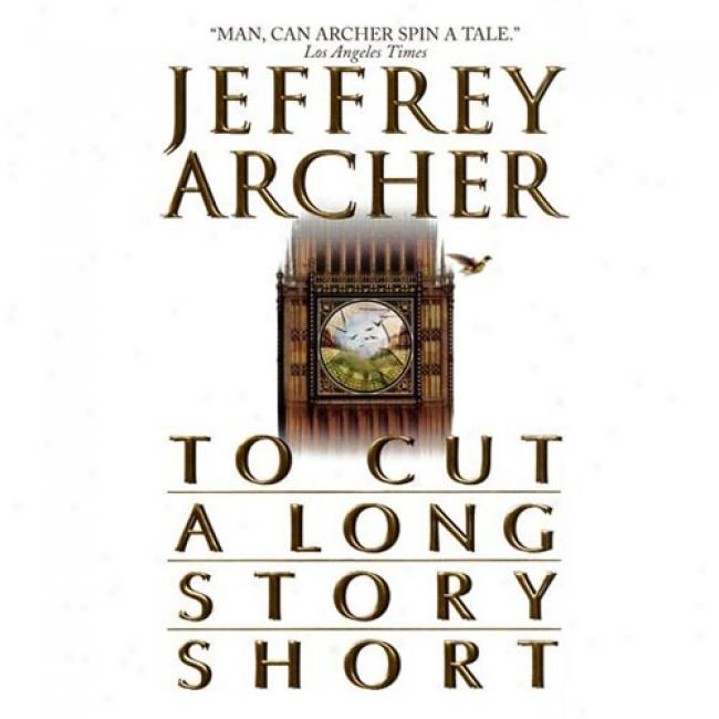 To Cut A Long Story Compendious By Jeffrey Archer, Isbn 0061032077