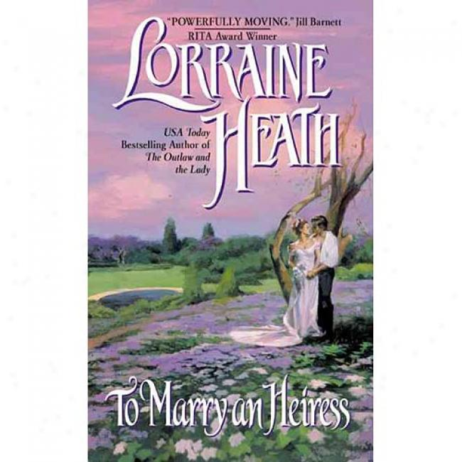 To Marry An Heiress By Lorraine Heath, Isbn 038081742x