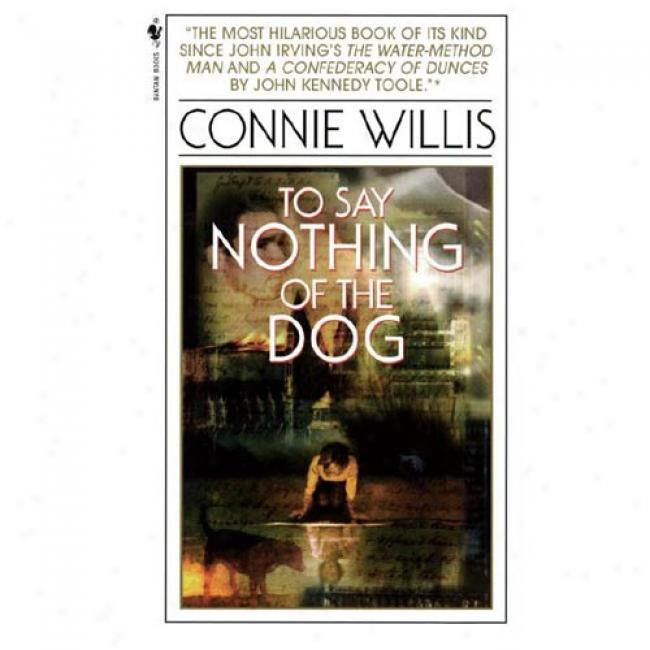 To Say Nothing Of The Dog: Or How We Found The Bishop's Bird Stump At Hold out By Connie Willis, Isbn 0553575384