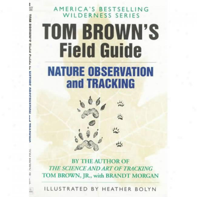 Tom Brown's Field Guide To Nature Oberserving By Brown, Tom, Jr., Isbn 0425099660