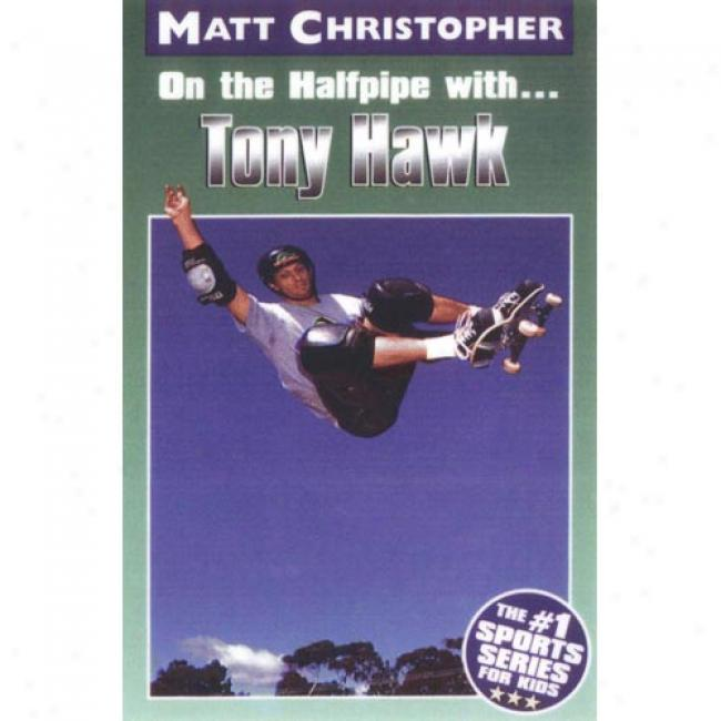 Tony Hawk: On The Halfpipe With... By aMtt Christopher, Isbn 0316142239