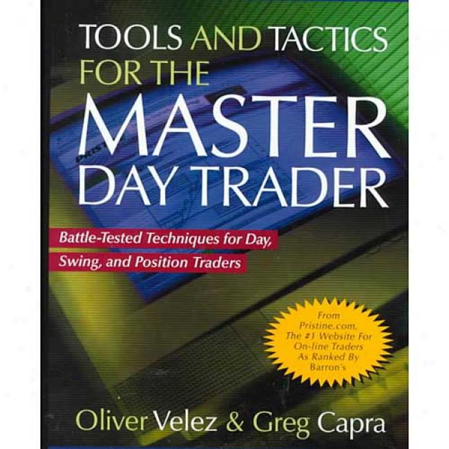Tools And Tactics Concerning The Master Day Trader: Battle-tested Techniques For Day, Swing, And Position Traders By Oliver Velez, Isbn 0071360530