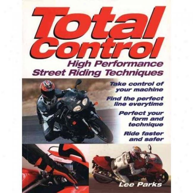 Total Control High-performance Street Riding Techniques By Lee Parks, Isbn 0760314039