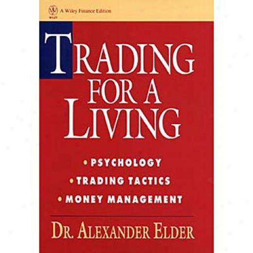 Trading For A Living: Psychology, Commercial Tactics, Money Management By Alexander Elder, Isbn 0471592242