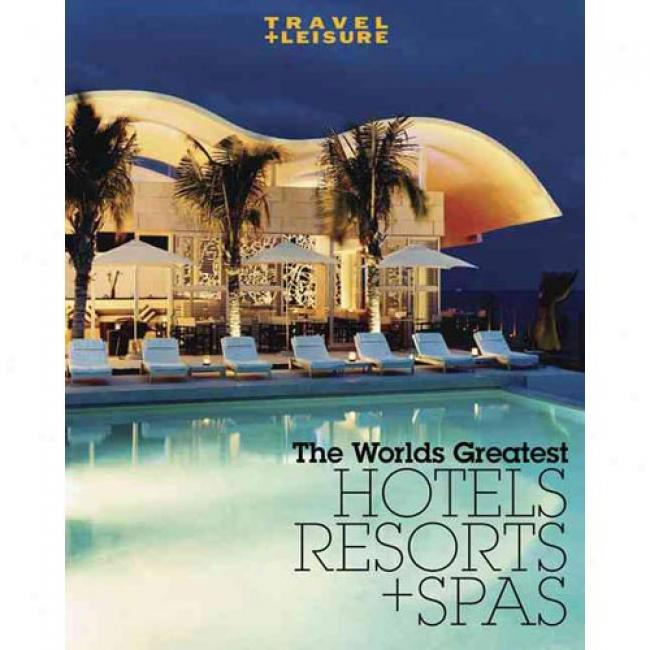 Journeying + Leisure: World's Greatest Hotels, Resorts & Spas: 2009