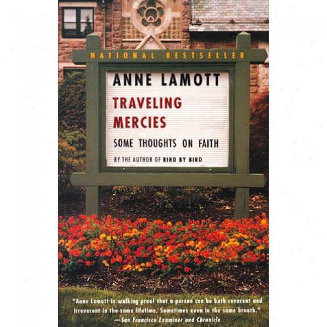 Traveling Mercies: Some Thoughts On Faith By Anne Lamott, Isbn 0385496095