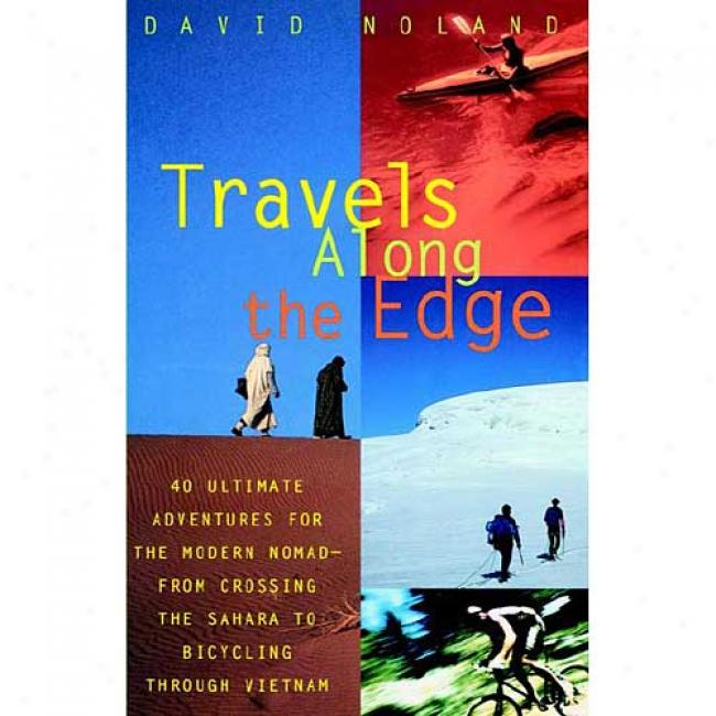 Travels Along The Fringe: A Guide To 40 Of The World's Most Unusual Trips By David Noland, Isbn 0679763449