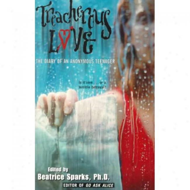 Treacherous Love: The Diary Of An Anonymous Teenager By Beatrce Sparks, Isbn 0380808625
