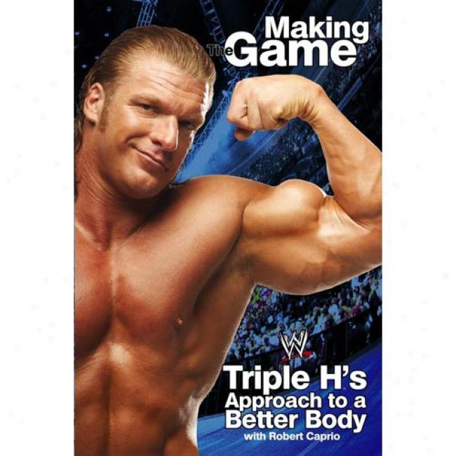 Triple H: Making The Gaame: Triple H's Approach To A Better Body