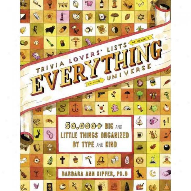Trivia Lovers' Lists Of Nearly Everything In Thr Universe: 50,000+ Pregnant & Little Things Organized By Type And Kind