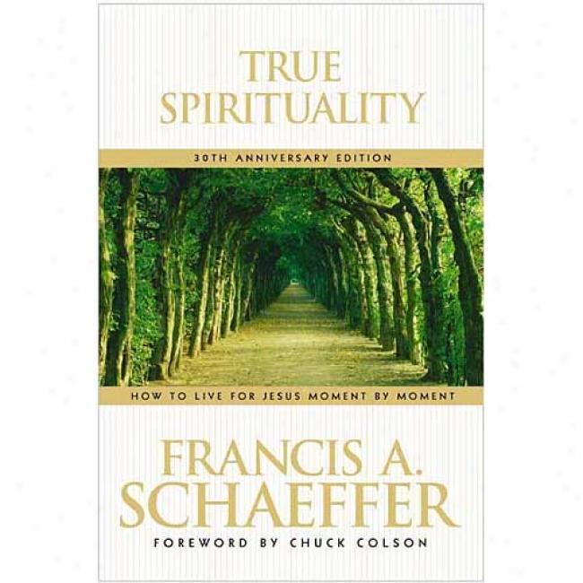 True Spirituality By Francis A. Schaeffer, Isbn 0842373519
