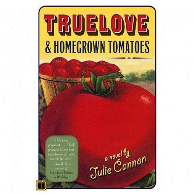 Truelove & Homegrown Tomatoes By Julie Cannon, Isbn 0743245881