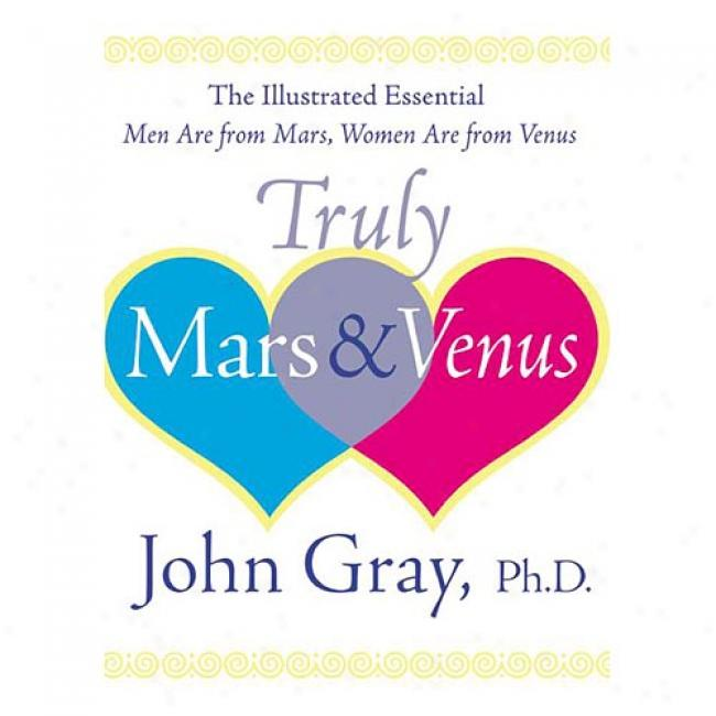 Truly Mars And Venus: The Illustrated Men Are From Mars, Women Are From Venus By John Gray, Isbn 0060085657