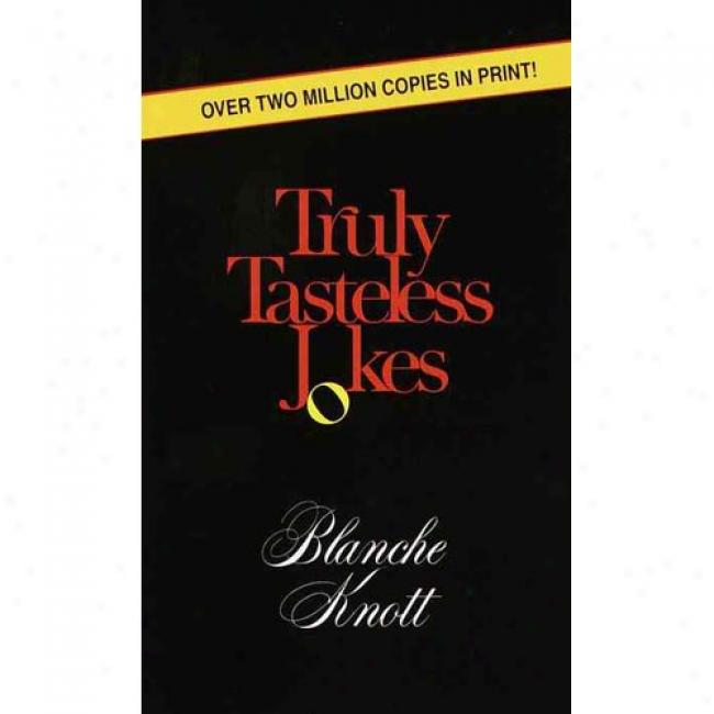 Truly Tasteless Jokes By Blanche Knott, Isbn 0345329201