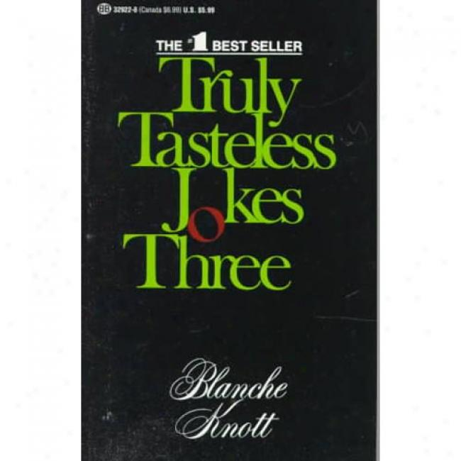 Truly Tasteless Jokes-three By Blanche Knott, Isbn 0345329228