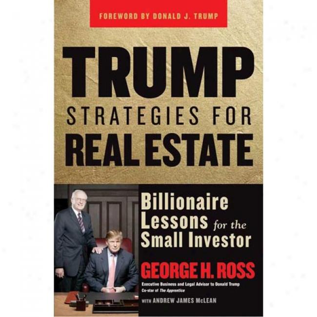Trump Strategoes For Real Estate: Billionaire Lessobs For The Small Investor