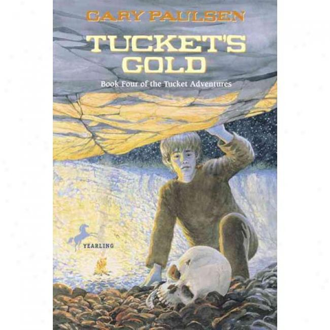 Tucket's Gold By Gary Paulsen, Isbn 0440413761