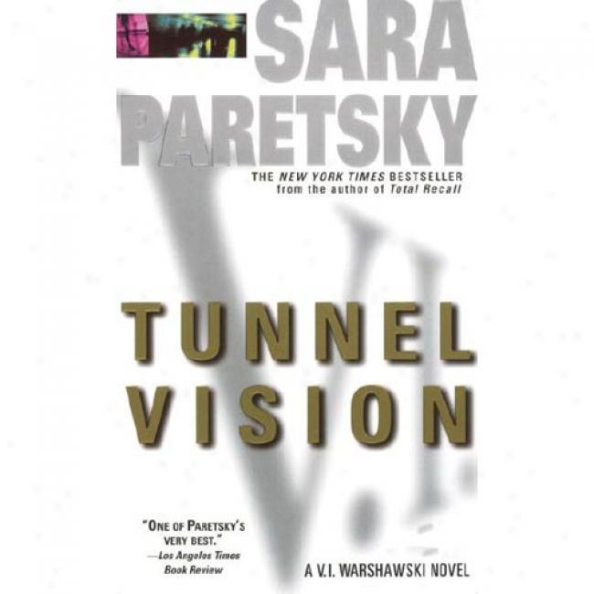 Tunnel Vision: A V. I. Warshawski Novel By Sara Paretsky, Isbn 0440217520